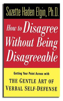 How to Disagree Without Being Disagreeable: Getting Your Point Across with the Gentle Art of Verbal Self-Defense (Hardback)