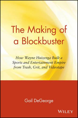The Making of a Blockbuster: How Wayne Huizenga Built a Sports and Entertainment Empire from Trash, Grit and Videotape (Paperback)