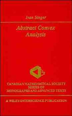 Abstract Convex Analysis - Wiley-Interscience and Canadian Mathematics Series of Monographs and Texts (Hardback)