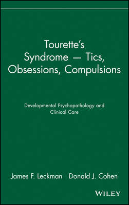 Tourette's Syndrome -- Tics, Obsessions, Compulsions: Developmental Psychopathology and Clinical Care (Hardback)