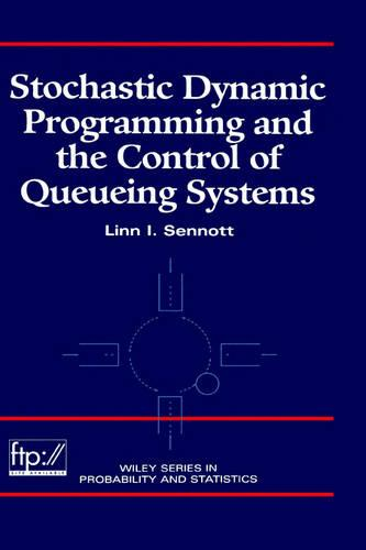 Stochastic Dynamic Programming and the Control of Queueing Systems - Wiley Series in Probability and Statistics (Hardback)