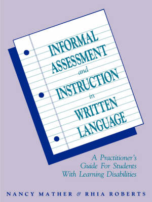 Informal Assessment and Instruction in Written Language: A Practitioner's Guide for Students with Learning Disabilities (Paperback)