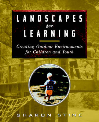 Landscapes for Learning: Creating Outdoor Environments for Children and Youth (Paperback)