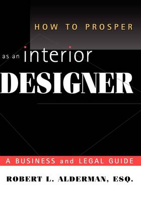 How to Prosper as an Interior Designer: A Business and Legal Guide (Hardback)
