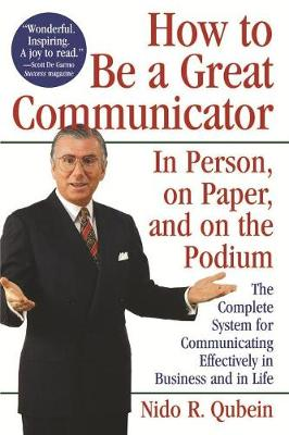 How to Be a Great Communicator: In Person, on Paper, and on the Podium (Paperback)