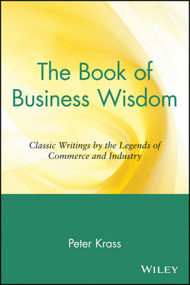 The Book of Business Wisdom: Classic Writings by the Legends of Commerce and Industry (Paperback)
