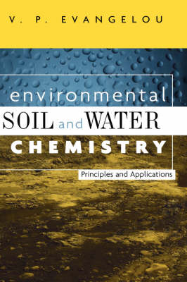 Environmental Soil and Water Chemistry: Principles and Applications (Hardback)