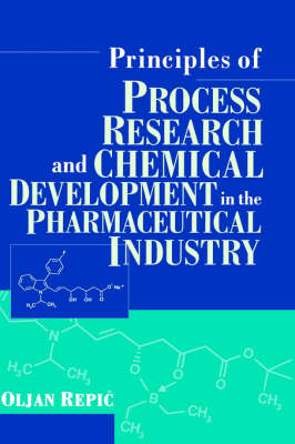 Principles of Process Research and Chemical Development in the Pharmaceutical Industry (Hardback)