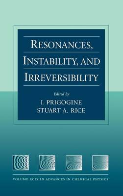 Resonances, Instability, and Irreversibility - Advances in Chemical Physics v. 99 (Hardback)