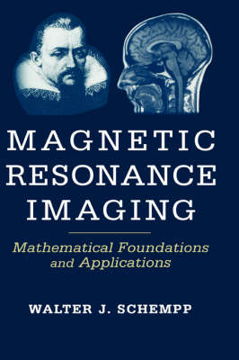 Magnetic Resonance Imaging: Mathematical Foundations and Applications (Hardback)