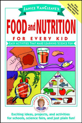 Janice VanCleave's Food and Nutrition for Every Kid: Easy Activities That Make Learning Science Fun - Science for Every Kid Series (Paperback)