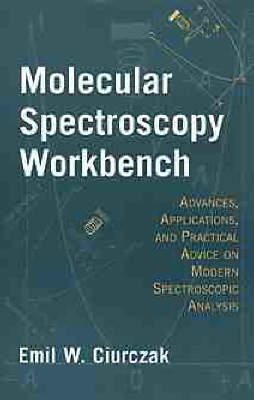 Molecular Spectroscopy Workbench: Advances, Applications, and Practical Advice on Modern Spectroscopic Analysis (Hardback)