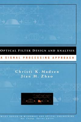 Optical Filter Design and Analysis: A Signal Processing Approach - Wiley Series in Microwave and Optical Engineering (Hardback)
