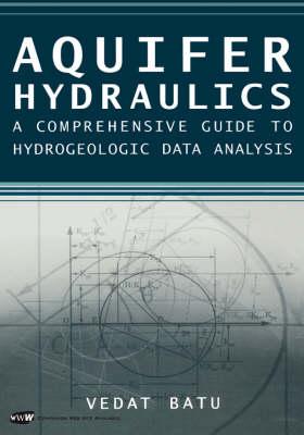 Aquifer Hydraulics: A Comprehensive Guide to Hydrogeologic Data Analysis (Hardback)