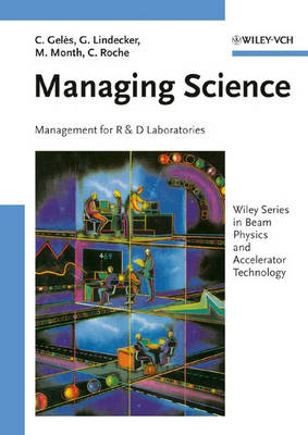 Managing Science: Management for R and D Laboratories - Wiley Series in Beam Physics and Accelerator Technology (Hardback)