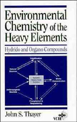 Environmental Chemistry of the Heavy Elements: Hydrido and Organo Compounds (Hardback)
