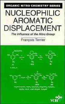 Nucleophilic Aromatic Displacement: The Influence of the Nitro Group - Organic Nitro Chemistry (Hardback)