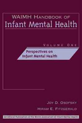Waimh Handbook of Infant Mental Health Volume 1: Perspectives on Infant Mental Health (Hardback)