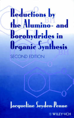 Reductions by the Alumino- and Borohydrides in Organic Synthesis (Hardback)