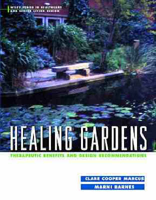 Healing Gardens: Therapeutic Benefits and Design Recommendations - Wiley Series in Healthcare and Senior Living Design (Hardback)