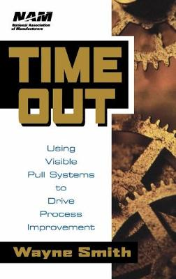 Time Out: Using Visible Pull Systems to Drive Process Improvement - National Association of Manufacturers (Hardback)