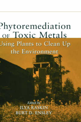 Phytoremediation of Toxic Metals: Using Plants to Clean Up the Environment (Hardback)