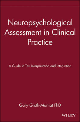 Neuropsychological Assessment in Clinical Practice: A Guide to Test Interpretation and Integration (Hardback)