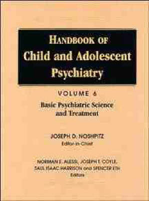 Handbook of Child and Adolescent Psychiatry: Basic Psychiatric Science and Treatment (Hardback)