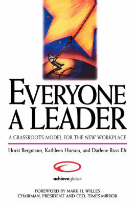 Everyone a Leader: A Grassroots Model for the New Workplace (Hardback)