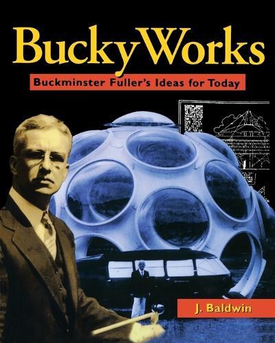 BuckyWorks: Buckminster Fuller's Ideas for Today (Paperback)