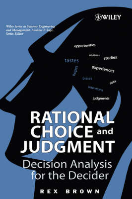 Rational Choice and Judgment: Decision Analysis for the Decider - Wiley Series in Systems Engineering and Management (Hardback)