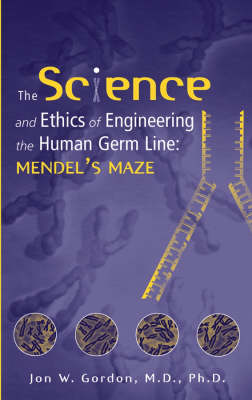 The Science and Ethics of Engineering the Human Germ Line: Mendel's Maze (Hardback)