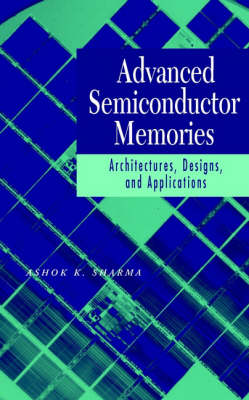 Advanced Semiconductor Memories: Architectures,   Designs, and Applications (Hardback)