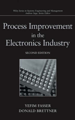 Process Improvement in the Electronics Industry - Wiley Series in Systems Engineering and Management (Hardback)