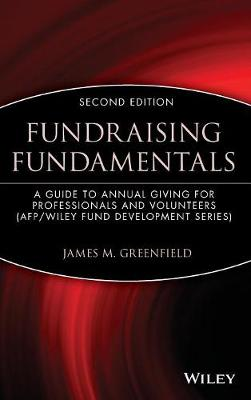 Fundraising Fundamentals: A Guide to Annual Giving for Professionals and Volunteers - The AFP/Wiley Fund Development Series (Hardback)