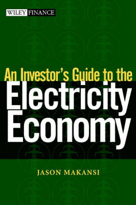 An Investor's Guide to the Electricity Economy - Wiley Finance (Hardback)