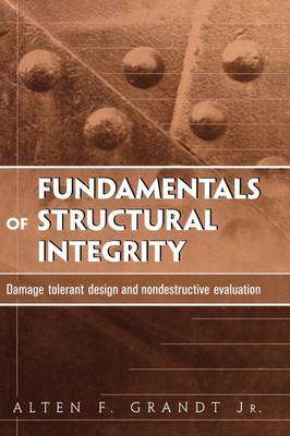 Fundamentals of Structural Integrity: Damage Tolerant Design and Nondestructive Evaluation (Hardback)