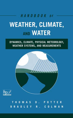 Handbook of Weather, Climate, and Water: Dynamics, Climate, Physical Meteorology, Weather Systems, and Measurements (Hardback)