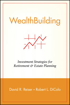 Wealth Building: Investment Strategies for        Retirement and Estate Planning (Paperback)