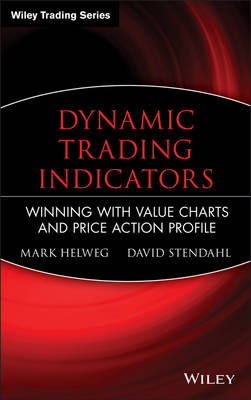Dynamic Trading Indicators: Winning with Value Charts and Price Action Profile - A Marketplace Book (Hardback)