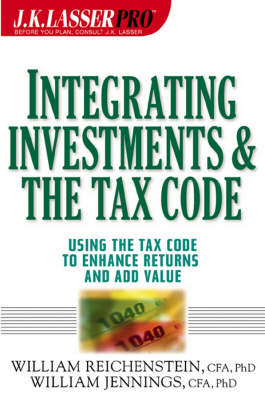 Integrating Investments and the Tax Code (W/URL) - J.K. Lasser Pro. (Hardback)