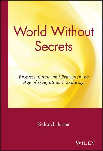 World without Secrets: Business, Crime and Privacy in the Age of Ubiquitous Computing (Hardback)