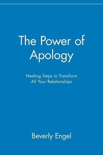 The Power of Apology: Healing Steps to Transform All Your Relationships (Paperback)