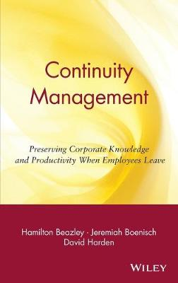 Continuity Management: Preserving Corporate Knowledge and Productivity When Employees Leave (Hardback)