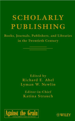 Scholarly Publishing: Books, Journals, Publishers, and Libraries in the Twentieth Century (Hardback)