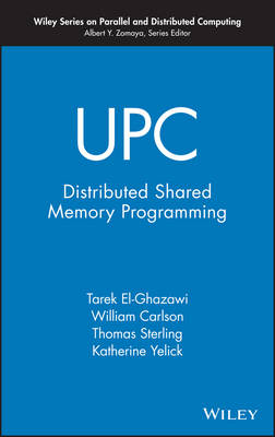 UPC: Distributed Shared-Memory Programming - Wiley Series on Parallel and Distributed Computing (Hardback)