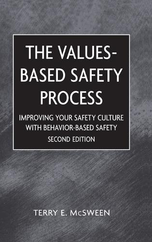 Values-Based Safety Process: Improving Your Safety Culture With Behavior-Based Safety (Hardback)
