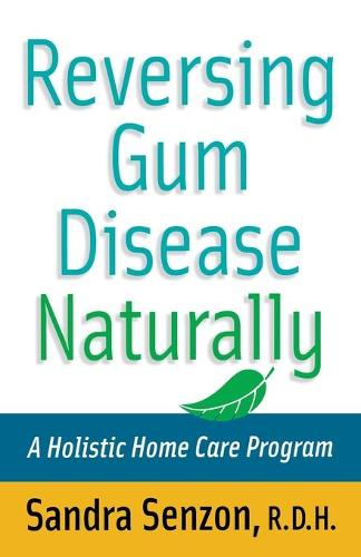 Reversing Gum Disease Naturally: A Holistic Home Care Program (Paperback)