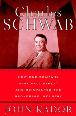 Charles Schwab: How One Company Beat Wall Street and Reinvented the Brokerage Industry (Hardback)