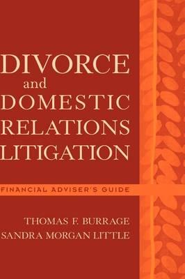Divorce and Domestic Relations Litigation: Financial Adviser's Guide (Hardback)